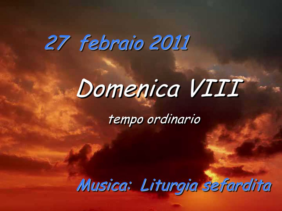 Domenica VIII 27 febraio 2011 Musica: Liturgia sefardita