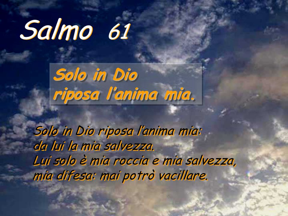 Salmo 61 Solo in Dio riposa l'anima mia.