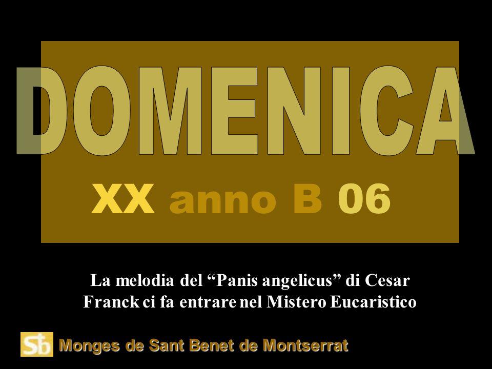 DOMENICA XX anno B 06. La melodia del Panis angelicus di Cesar Franck ci fa entrare nel Mistero Eucaristico.