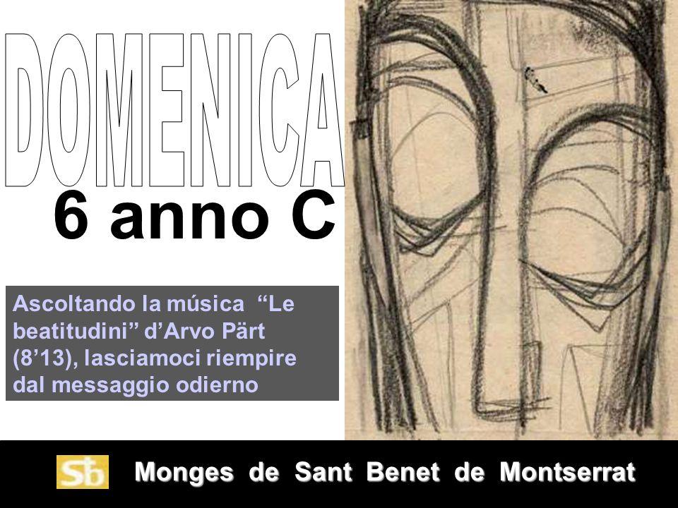 DOMENICA 6 anno C. Ascoltando la música Le beatitudini d'Arvo Pärt (8'13), lasciamoci riempire dal messaggio odierno.