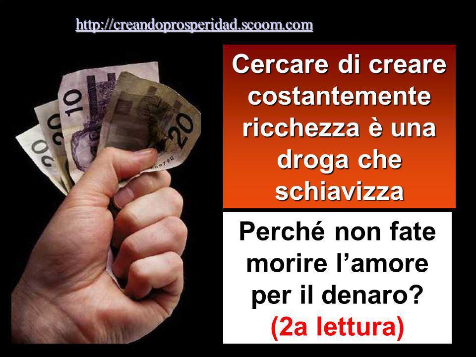 Cercare di creare costantemente ricchezza è una droga che schiavizza