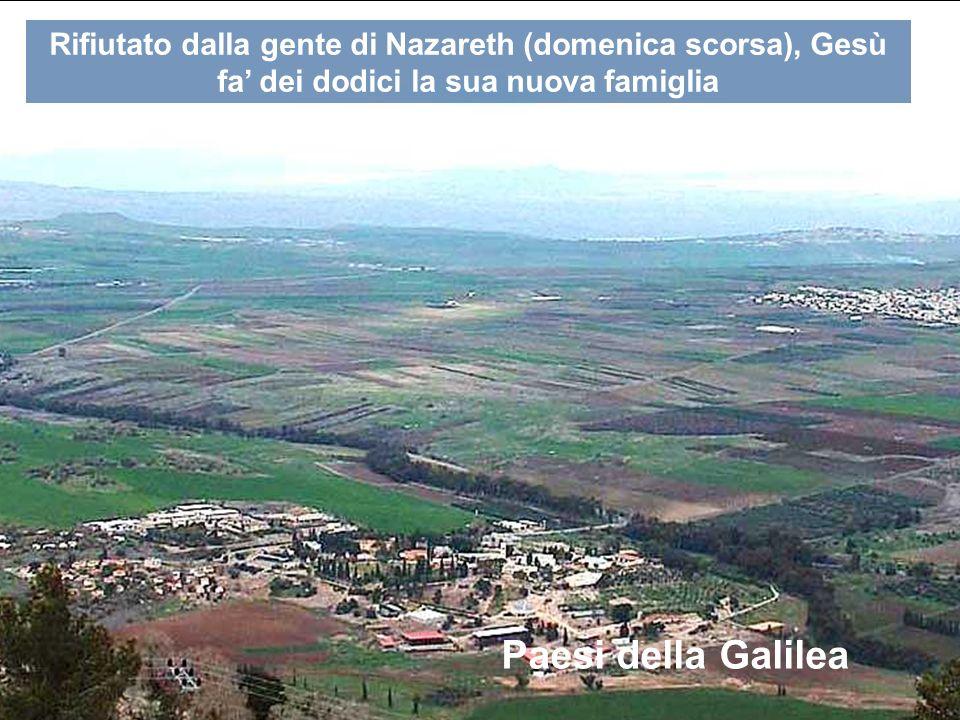 Rifiutato dalla gente di Nazareth (domenica scorsa), Gesù fa' dei dodici la sua nuova famiglia