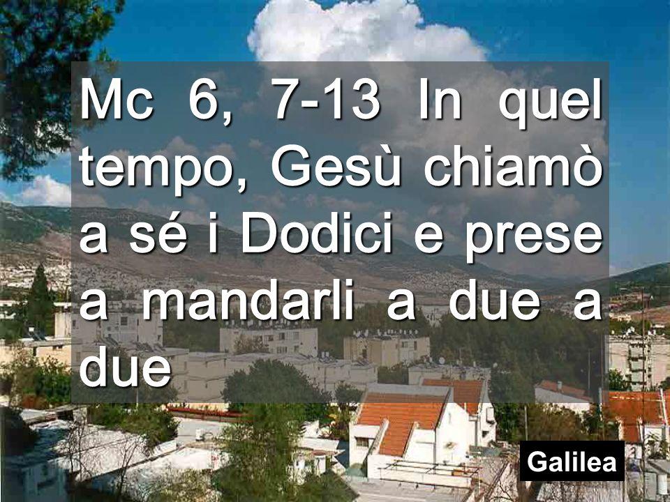 Mc 6, 7-13 In quel tempo, Gesù chiamò a sé i Dodici e prese a mandarli a due a due