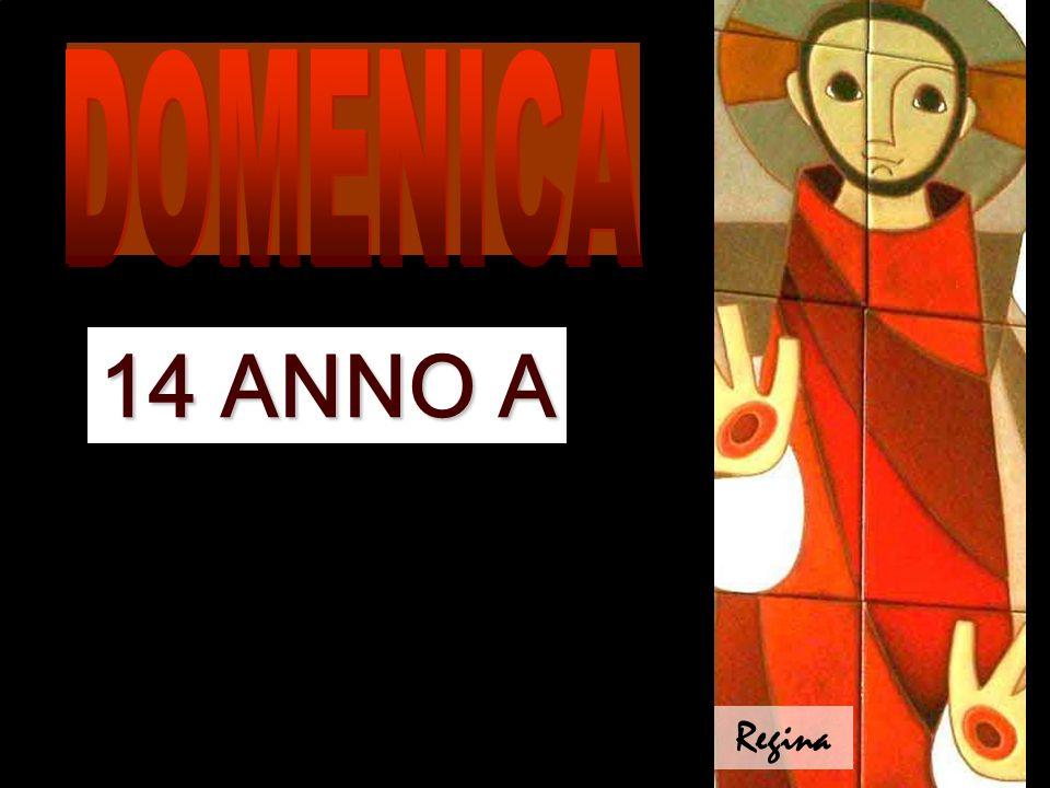 DOMENICA 14 ANNO A Regina