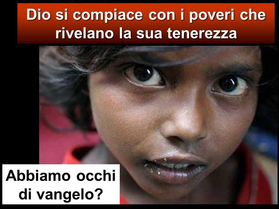 Dio si compiace con i poveri che rivelano la sua tenerezza