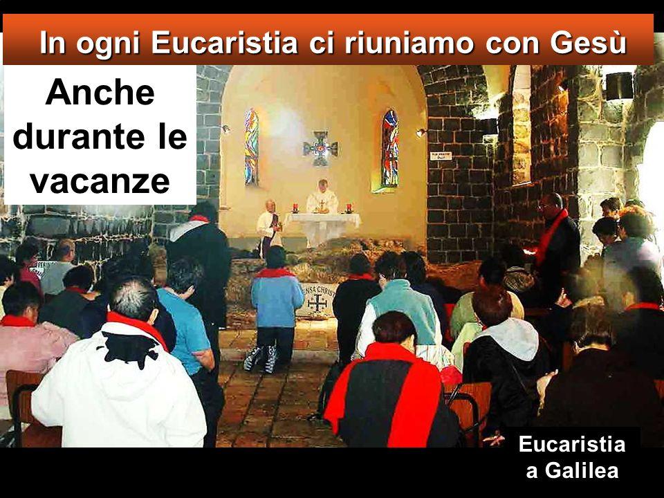 In ogni Eucaristia ci riuniamo con Gesù Anche durante le vacanze