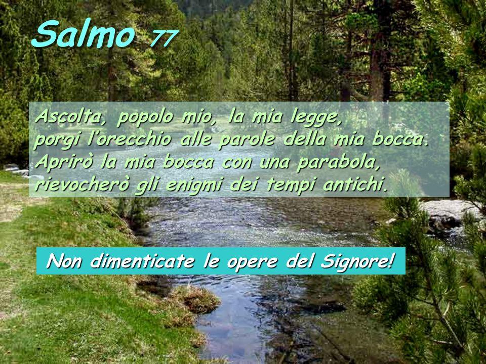 Salmo 77 Ascolta, popolo mio, la mia legge,