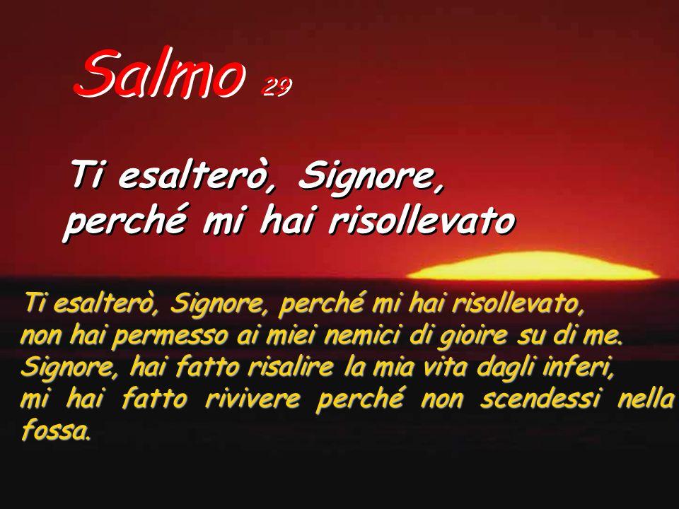 Salmo 29 Ti esalterò, Signore, perché mi hai risollevato