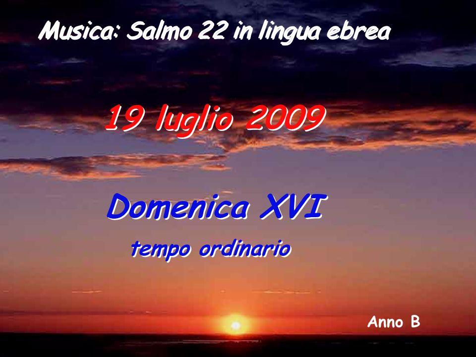 19 luglio 2009 Domenica XVI Musica: Salmo 22 in lingua ebrea
