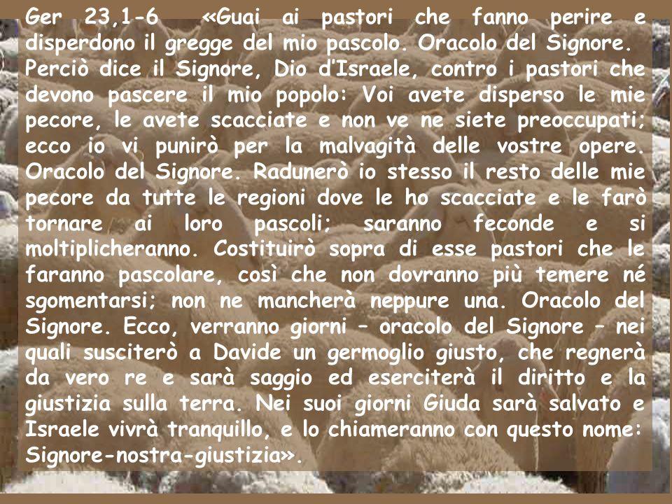 Ger 23,1-6 «Guai ai pastori che fanno perire e disperdono il gregge del mio pascolo. Oracolo del Signore.