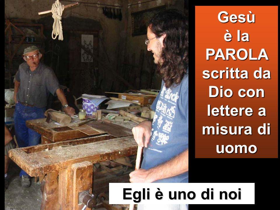 Gesù è la PAROLA scritta da Dio con lettere a misura di uomo