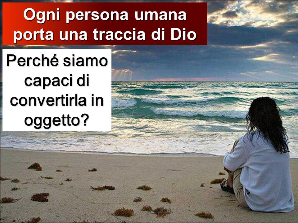 Ogni persona umana porta una traccia di Dio