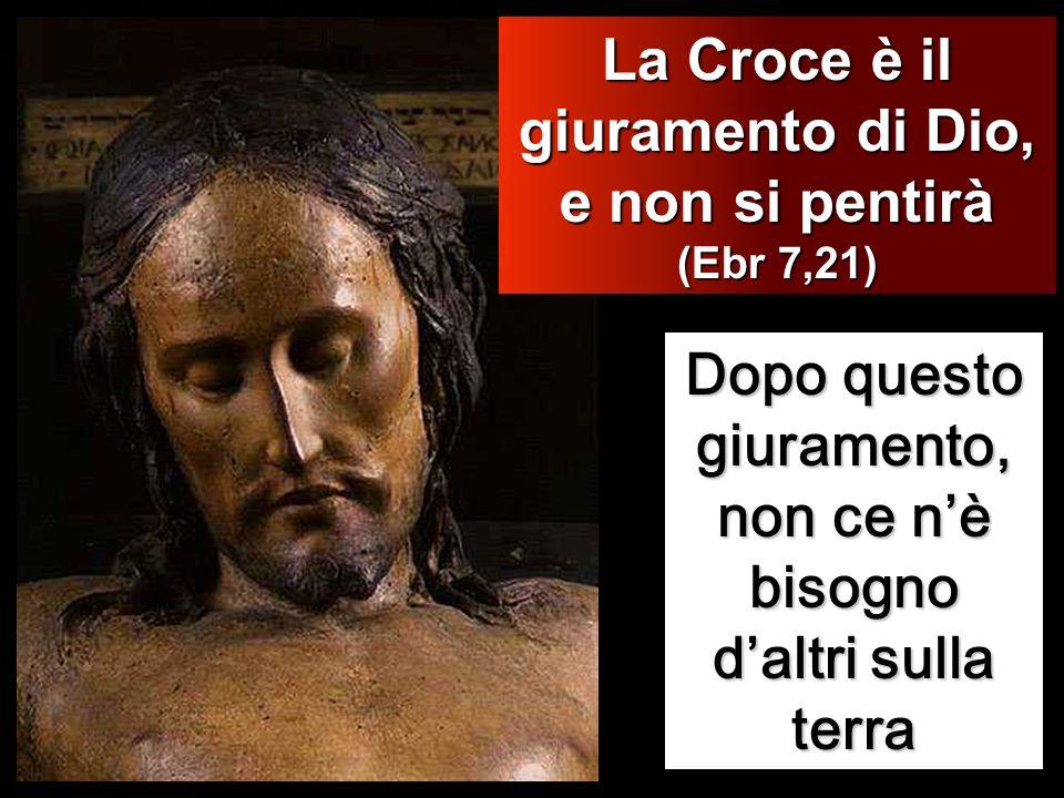 La Croce è il giuramento di Dio, e non si pentirà (Ebr 7,21)