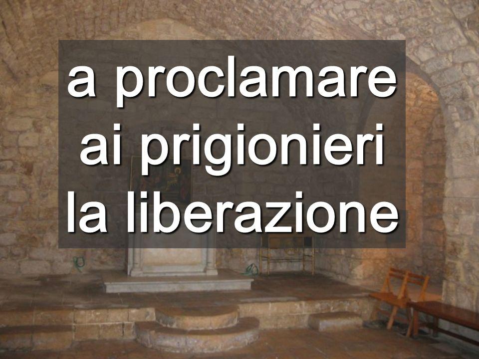 a proclamare ai prigionieri la liberazione