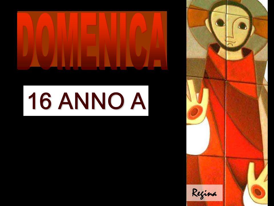 DOMENICA 16 ANNO A Regina