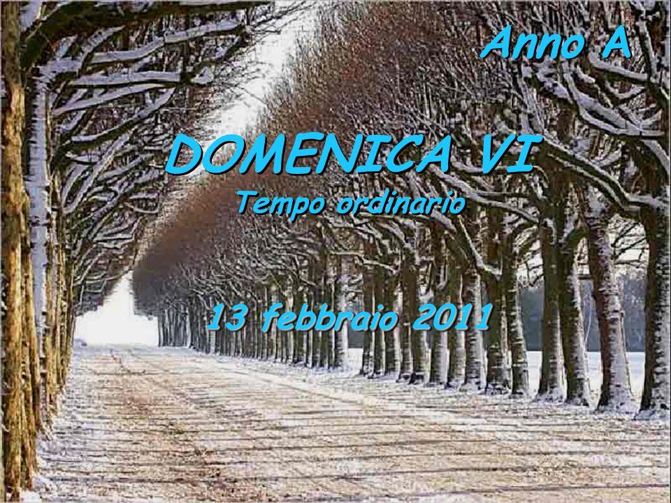 Anno A DOMENICA VI Tempo ordinario 13 febbraio 2011