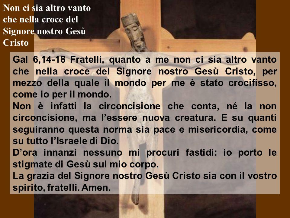 Non ci sia altro vanto che nella croce del Signore nostro Gesù Cristo