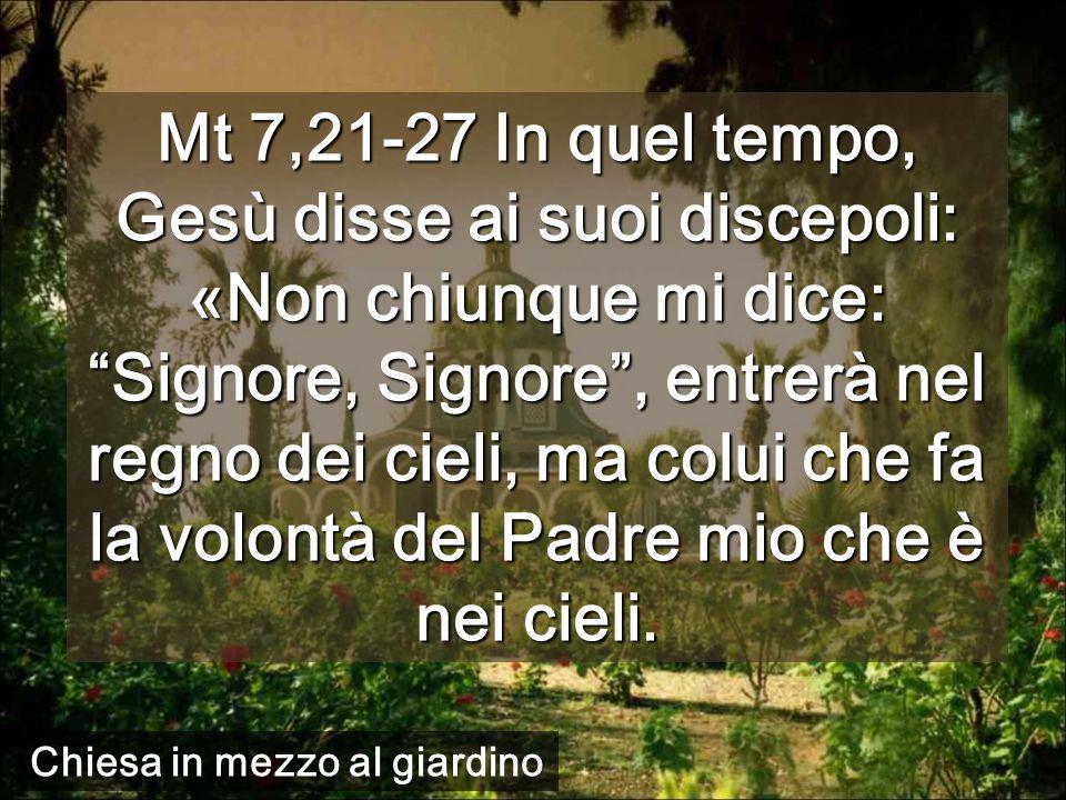 Mt 7,21-27 In quel tempo, Gesù disse ai suoi discepoli: