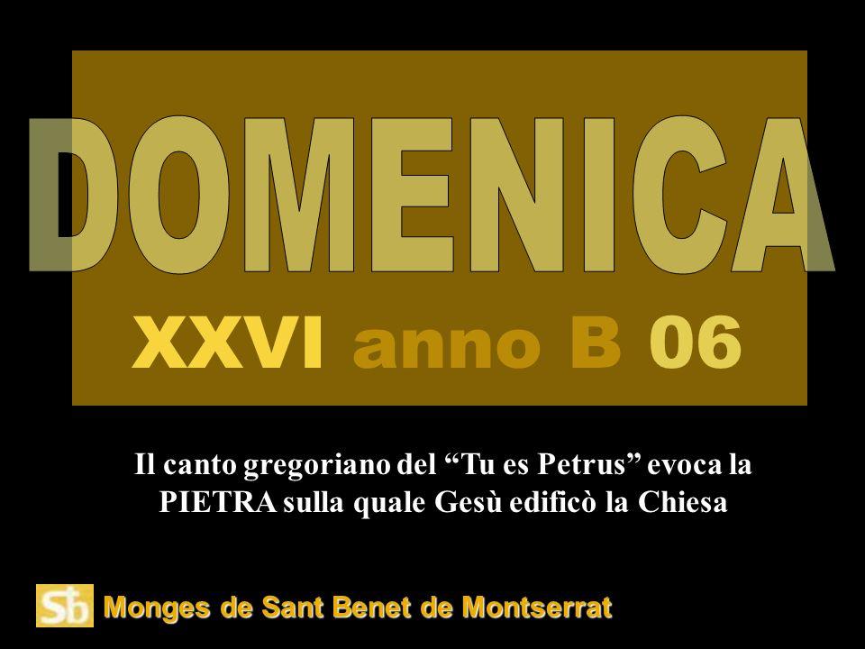DOMENICA XXVI anno B 06. Il canto gregoriano del Tu es Petrus evoca la PIETRA sulla quale Gesù edificò la Chiesa.