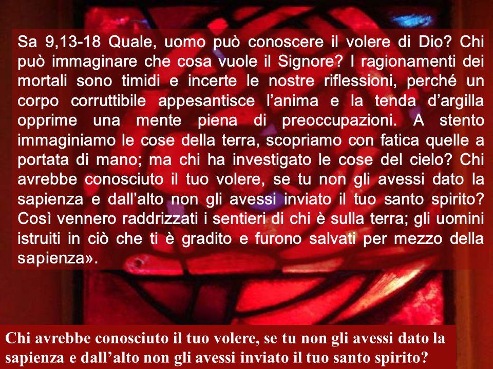Sa 9,13-18 Quale, uomo può conoscere il volere di Dio