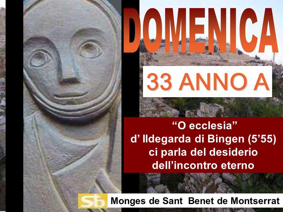 DOMENICA 33 ANNO A. O ecclesia d' Ildegarda di Bingen (5'55) ci parla del desiderio dell'incontro eterno.