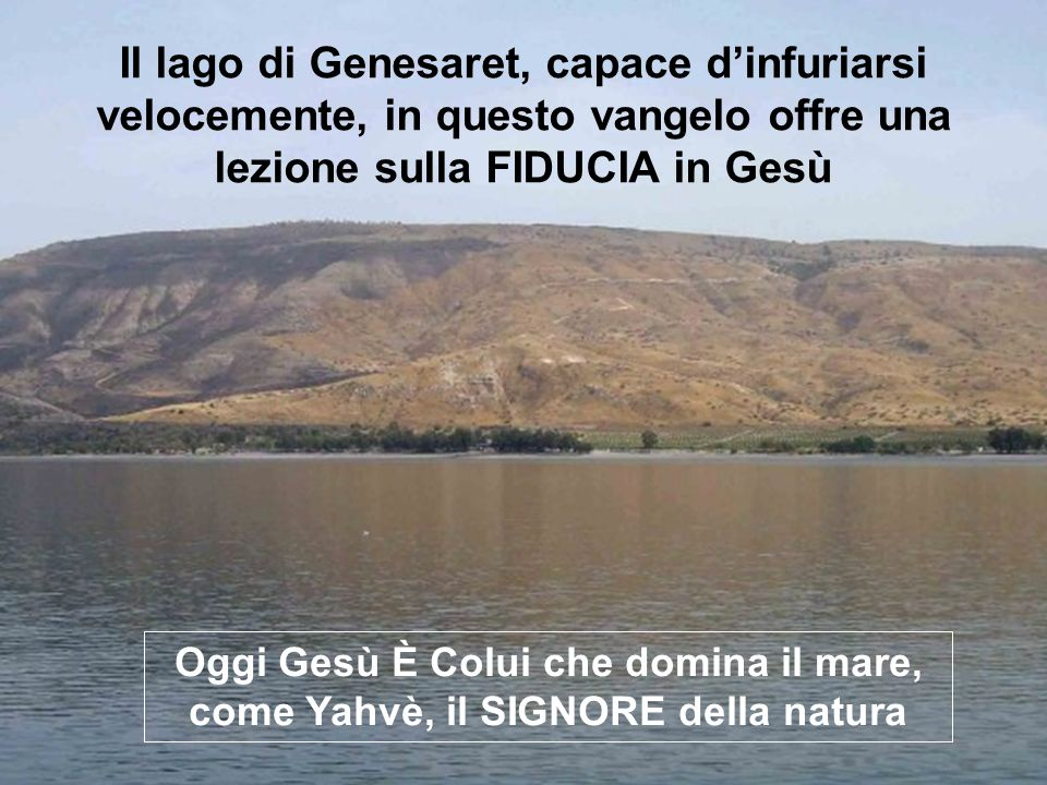 Il lago di Genesaret, capace d'infuriarsi velocemente, in questo vangelo offre una lezione sulla FIDUCIA in Gesù