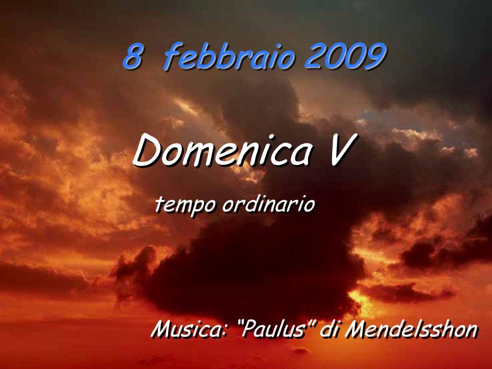 Domenica V 8 febbraio 2009 tempo ordinario