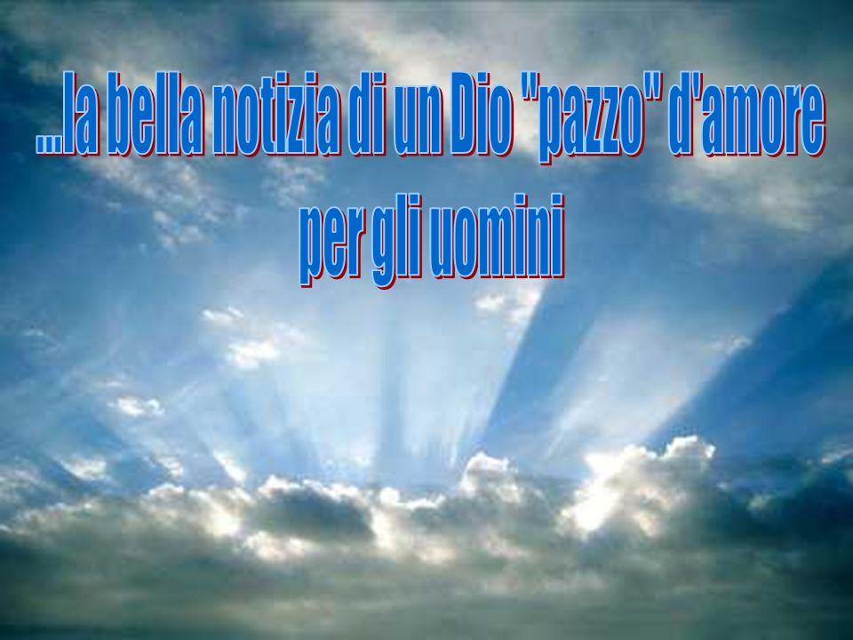 ...la bella notizia di un Dio pazzo d amore