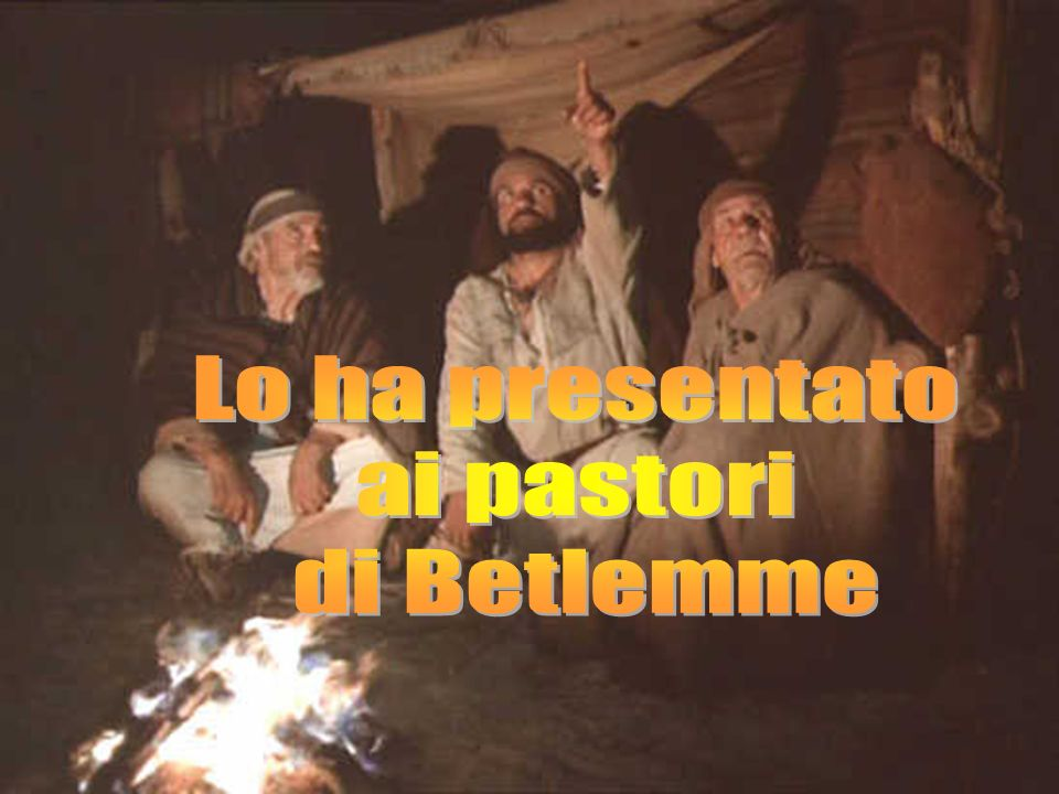 Lo ha presentato ai pastori di Betlemme