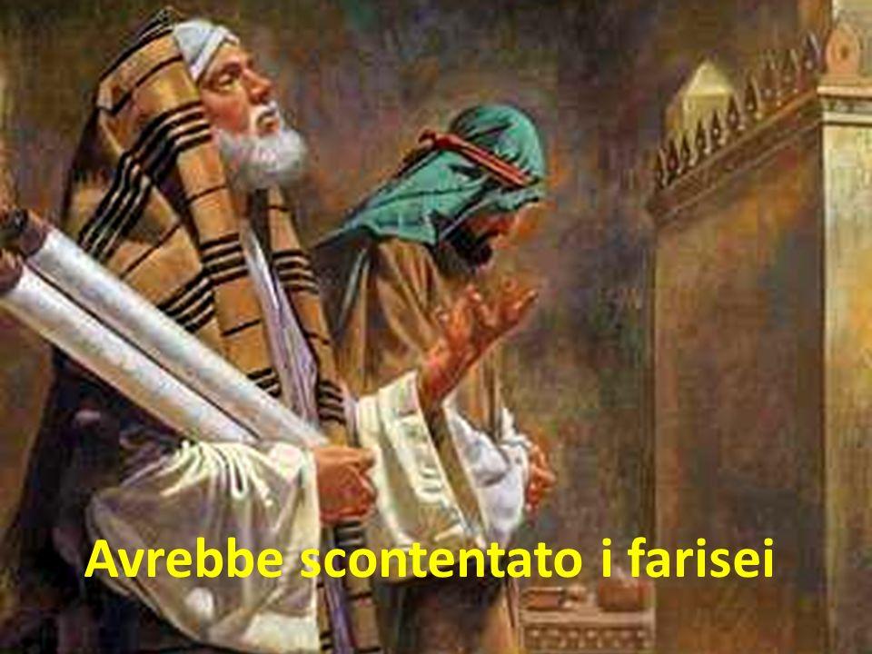 Avrebbe scontentato i farisei