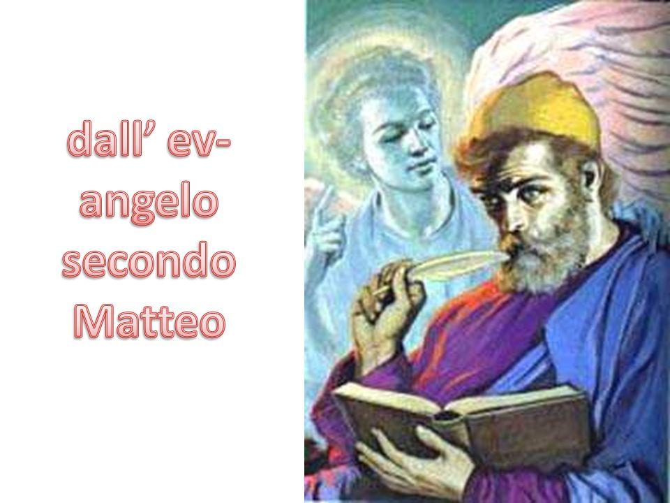 dall' ev- angelo secondo Matteo