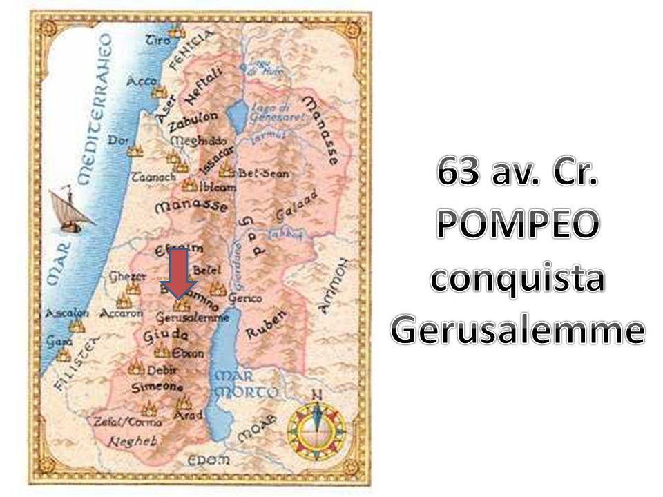 63 av. Cr. POMPEO conquista Gerusalemme