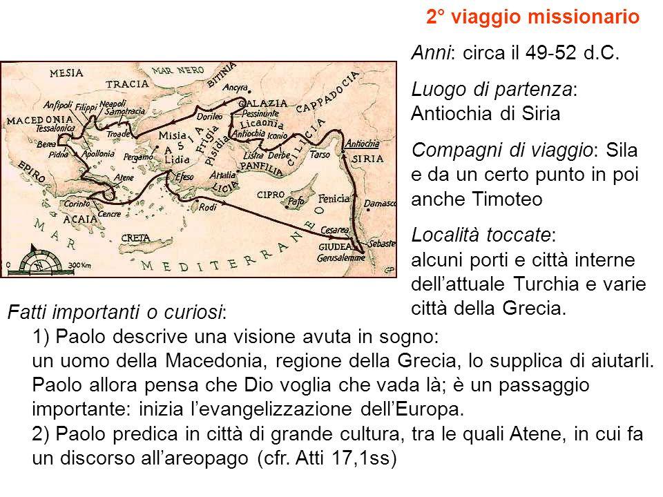 2° viaggio missionario Anni: circa il 49-52 d.C. Luogo di partenza: Antiochia di Siria.