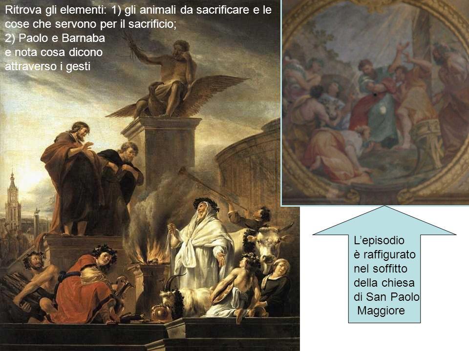 Ritrova gli elementi: 1) gli animali da sacrificare e le cose che servono per il sacrificio; 2) Paolo e Barnaba e nota cosa dicono attraverso i gesti