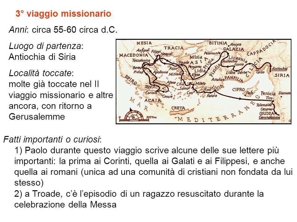 3° viaggio missionario Anni: circa 55-60 circa d.C. Luogo di partenza: Antiochia di Siria.