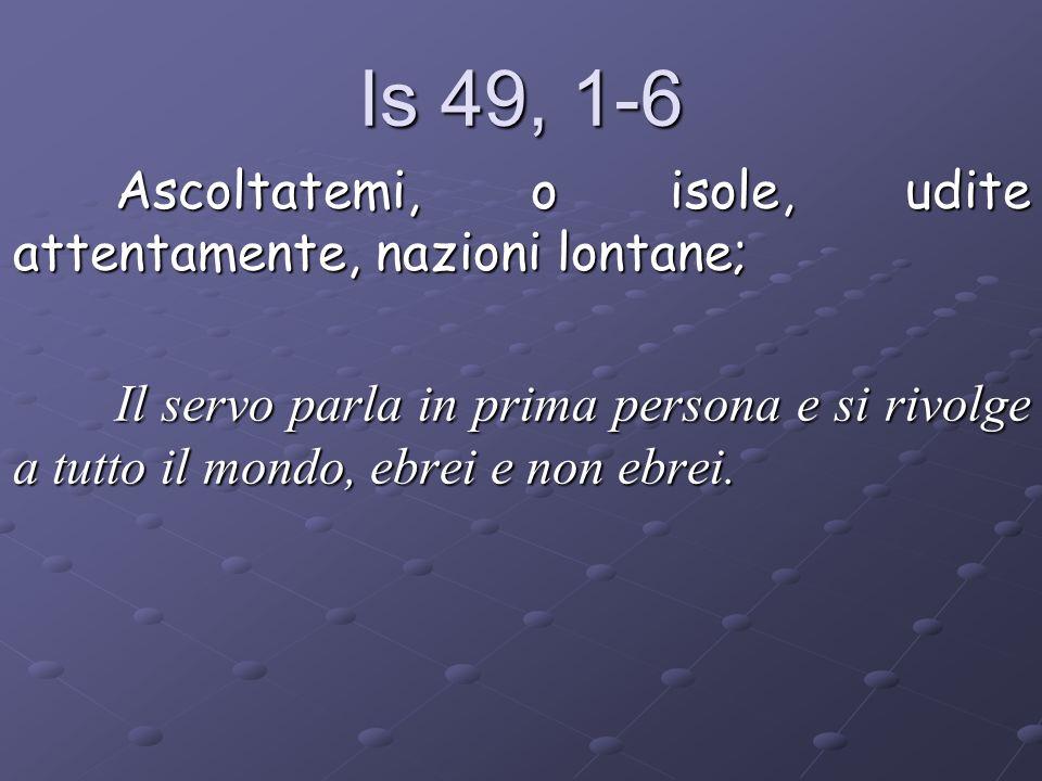 Is 49, 1-6 Ascoltatemi, o isole, udite attentamente, nazioni lontane;