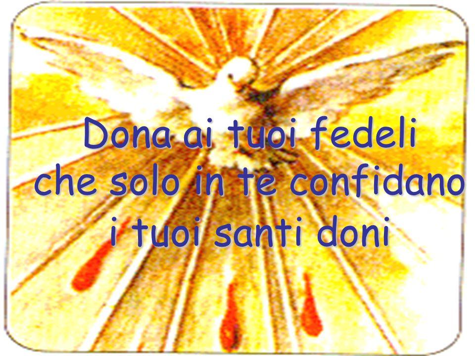 che solo in te confidano i tuoi santi doni