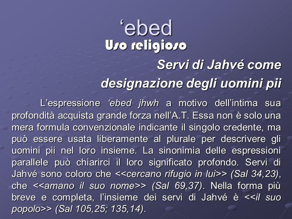 'ebed Uso religioso Servi di Jahvé come designazione degli uomini pii
