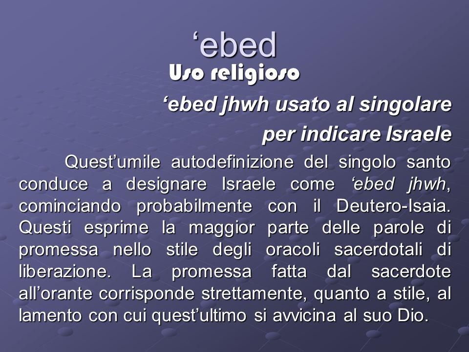 'ebed Uso religioso 'ebed jhwh usato al singolare per indicare Israele