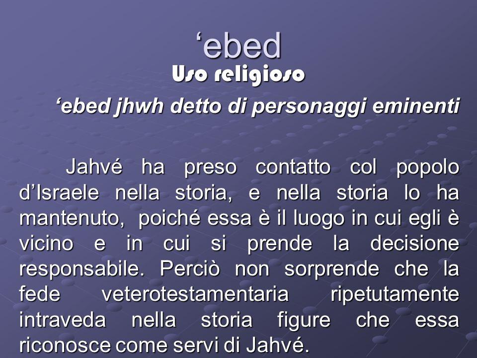 'ebed Uso religioso 'ebed jhwh detto di personaggi eminenti