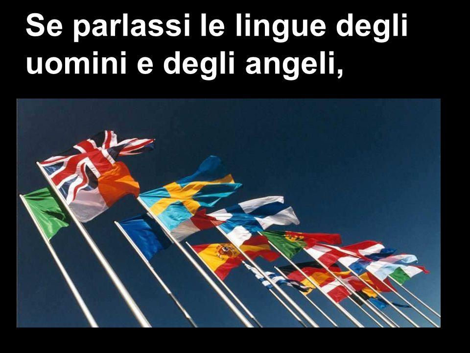 Se parlassi le lingue degli uomini e degli angeli,