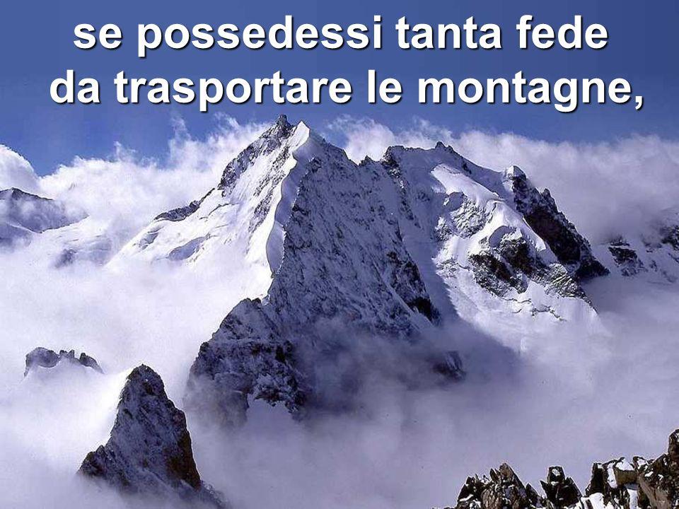 se possedessi tanta fede da trasportare le montagne,