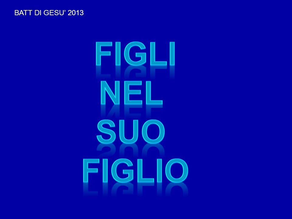 BATT DI GESU' 2013 FIGLI NEL SUO FIGLIO