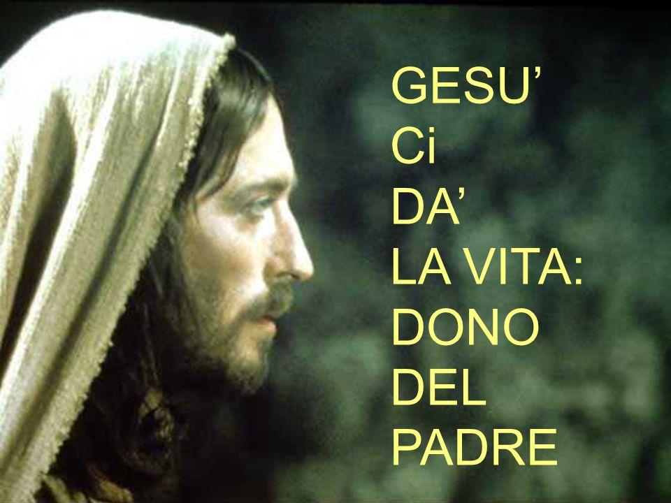 GESU' Ci DA' LA VITA: DONO DEL PADRE
