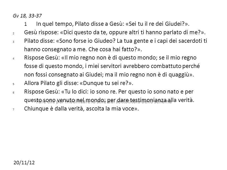 Allora Pilato gli disse: «Dunque tu sei re ».