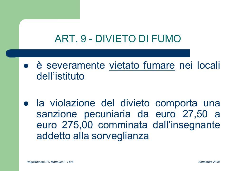 ART. 9 - DIVIETO DI FUMO è severamente vietato fumare nei locali dell'istituto.