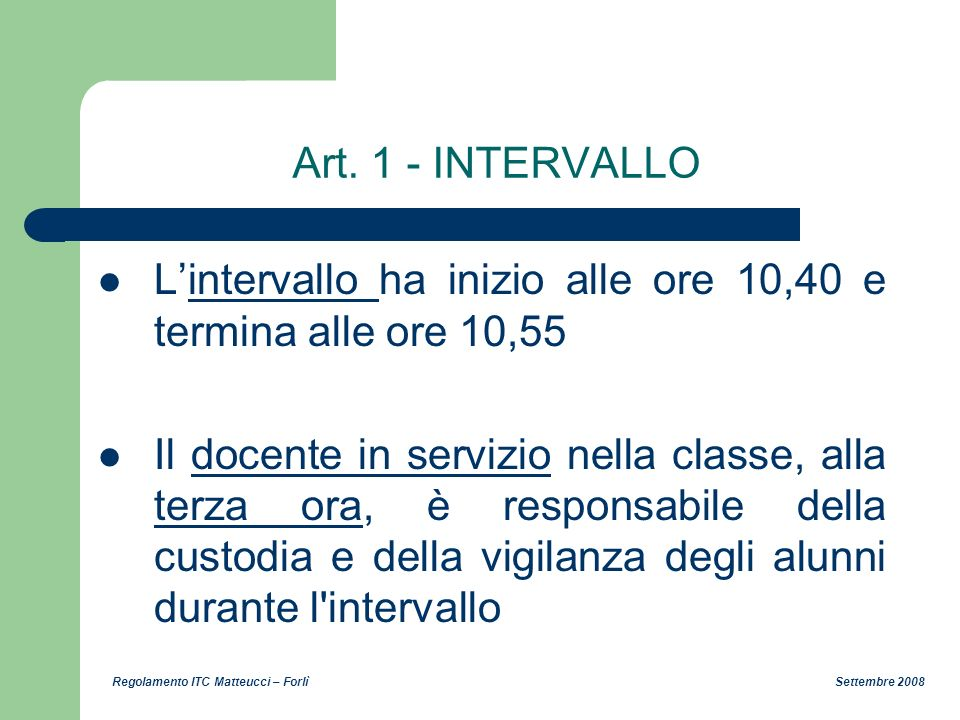 Art. 1 - INTERVALLO L'intervallo ha inizio alle ore 10,40 e termina alle ore 10,55.