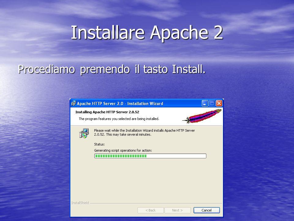 Installare Apache 2 Procediamo premendo il tasto Install.