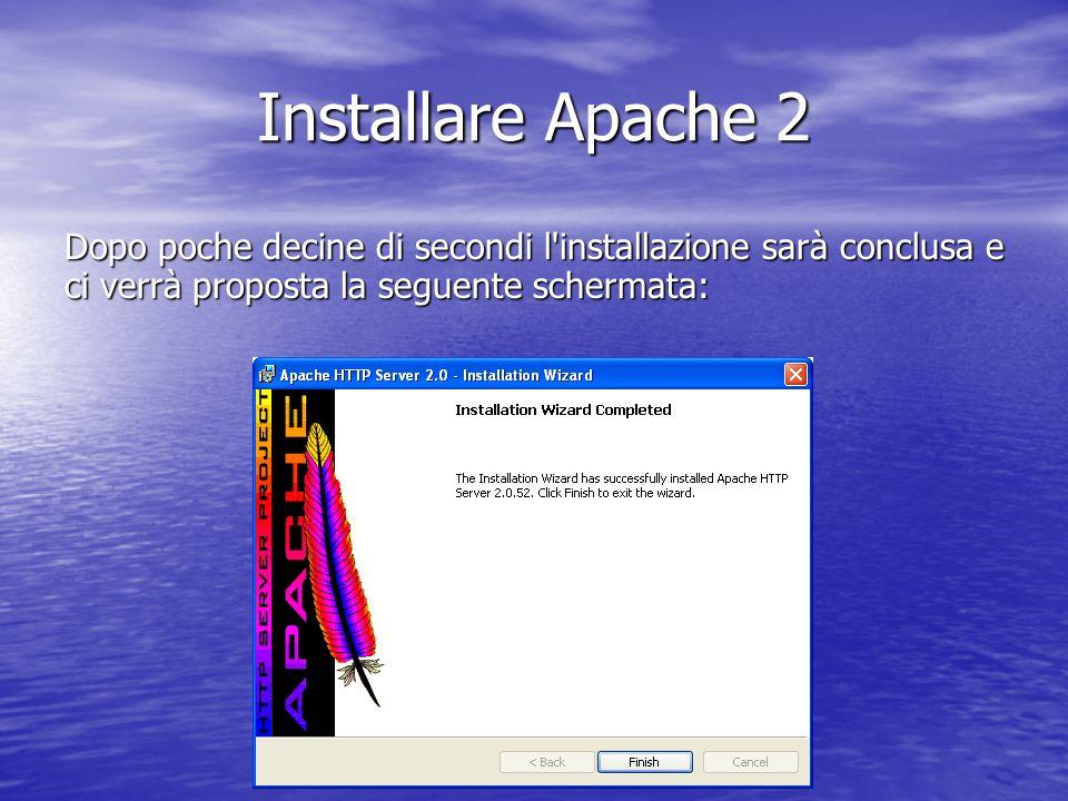 Installare Apache 2 Dopo poche decine di secondi l installazione sarà conclusa e ci verrà proposta la seguente schermata: