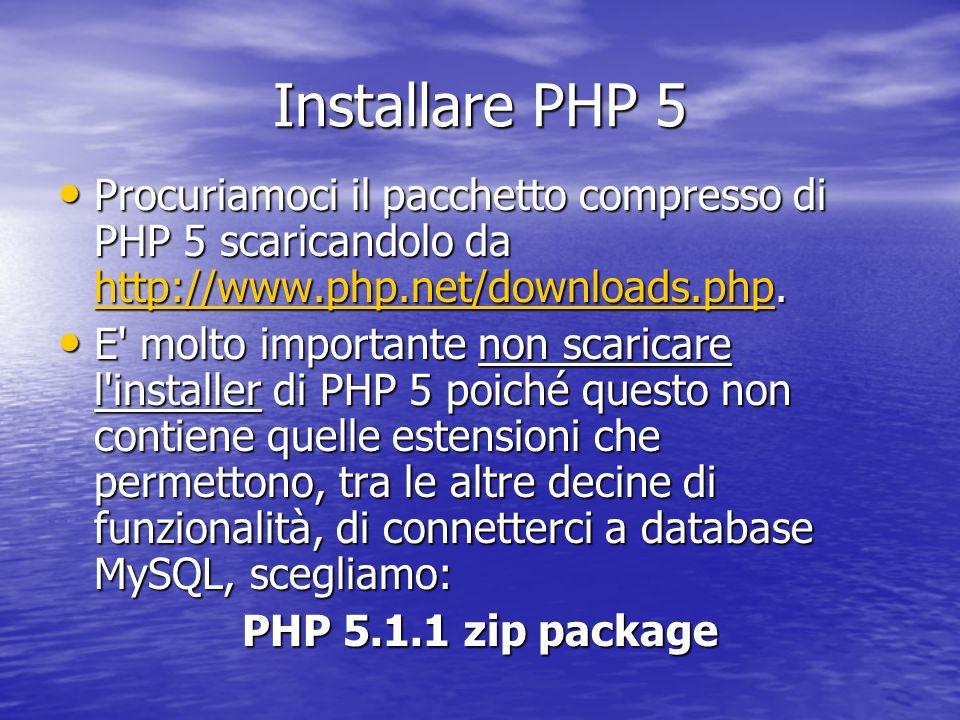 Installare PHP 5Procuriamoci il pacchetto compresso di PHP 5 scaricandolo da http://www.php.net/downloads.php.